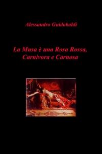 La Musa è una Rosa Rossa, Carnivora e Carnosa