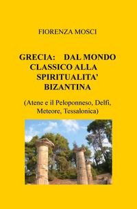GRECIA: DAL MONDO CLASSICO ALLA SPIRITUALITA' BIZANTINA