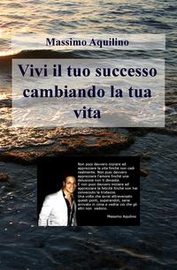 Vivi il tuo successo cambiando la tua vita