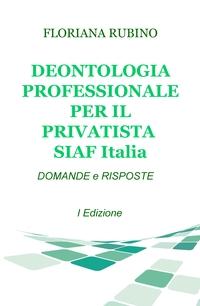 DEONTOLOGIA PROFESSIONALE PER IL PRIVATISTA SIAF Italia