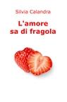 L'amore sa di fragola