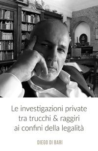 Le investigazioni private tra trucchi & raggiri ai confini della legalità