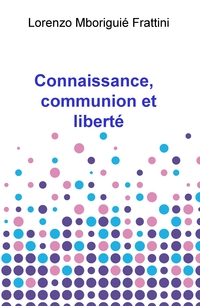 Connaissance, communion et liberté