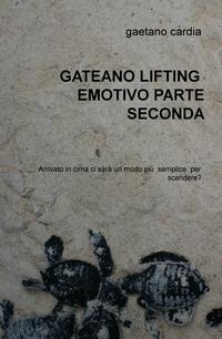 GATEANO LIFTING EMOTIVO PARTE SECONDA