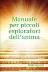 Manuale per piccoli esploratori dell'anima