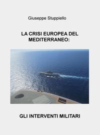 LA CRISI EUROPEA DEL MEDITERRANEO: GLI INTERVENTI MILITARI