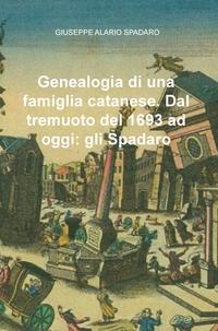 Genealogia di una famiglia catanese. Dal tremuoto del 1693 ad oggi: gli Spadaro