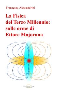La Fisica del Terzo Millennio: sulle orme di Ettore Majorana