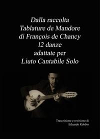 """Dalla raccolta """"Tablature de Mandore"""" di François de Chancy 12 danze adattate per Liuto Cantabile Solo"""