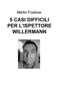 5 CASI DIFFICILI PER L'ISPETTORE WILLERMANN