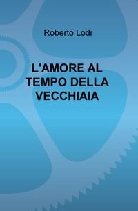 L'AMORE AL TEMPO DELLA VECCHIAIA
