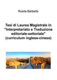 "Tesi di Laurea Magistrale in ""Interpretariato e Traduzione editoriale-settoriale"" (curriculum inglese-cinese)"