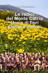 Le radici del Monte Catria storie di fiori piante e uomini