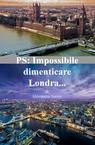 PS: Impossibile dimenticare Londra…