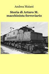 Storia di Arturo M. macchinista ferroviario