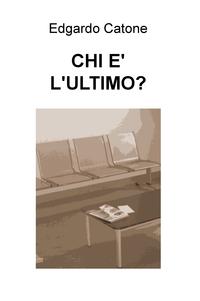 CHI E' L'ULTIMO?