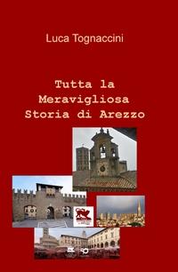 Tutta la Meravigliosa Storia di Arezzo