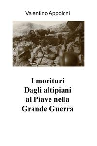 I morituri Dagli altipiani al Piave nella Grande Guerra