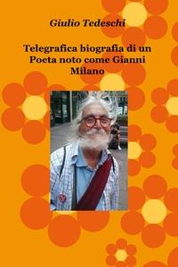 Telegrafica biografia di un Poeta noto come Gianni Milano