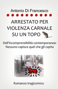 Arrestato per violenza carnale su un topo