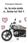 Io, la mia moto e…forse tu! Vol 1