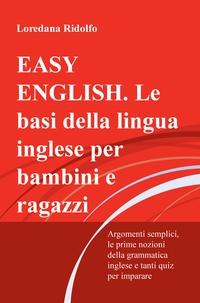 EASY ENGLISH. Le basi della lingua inglese per bambini e ragazzi