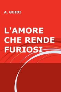 L'AMORE CHE RENDE FURIOSI