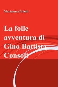 La folle avventura di Gino Battista Consoli