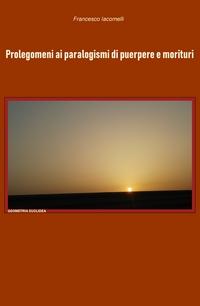 Prolegomeni ai paralogismi di puerpere e morituri