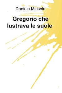 Gregorio che lustrava le suole