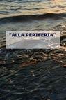 """""""ALLA PERIFERIA"""""""
