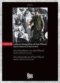 1915-16. L'album fotografico di Karl Pflanzl Alpiner Referent sul Monte Nero
