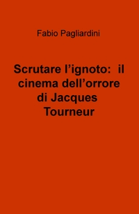 Scrutare l'ignoto: il cinema dell'orrore di Jacques Tourneur