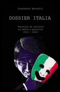 DOSSIER ITALIA – Raccolta di articoli su mafia e politica ( 2013-2018)