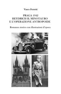 PRAGA 1942 – HEYDRICH IL MINOTAURO E L'OPERAZIONE ANTROPOIDE