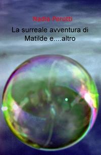 La surreale avventura di Matilde e… altro