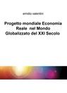 Progetto mondiale Economia Reale nel Mondo Globalizzato...