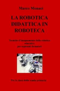 LA ROBOTICA DIDATTICA IN ROBOTECA