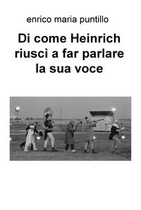 Di come Heinrich riuscì a far parlare la sua voce