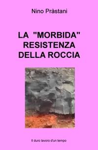 """LA  """"MORBIDA"""" RESISTENZA DELLA ROCCIA"""