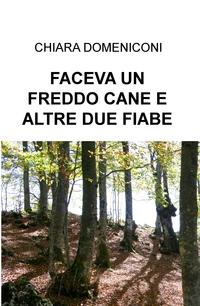 FACEVA UN FREDDO CANE & ALTRE DUE FIABE