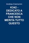 K342 – DEDICATO A FRANCESCA CHE NON MERITA TUTTO Q...
