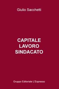 Capitale, lavoro, sindacato
