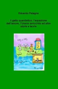 Il gatto quantistico, l'equazione dell'amore, l'Uranio arricchito ed altre storie e teorie