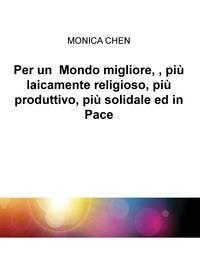 Per un Mondo migliore, , più laicamente religioso, più produttivo, più solidale ed in Pace