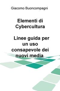 Elementi di Cybercultura. Linee guida per un uso consapevole dei nuovi media