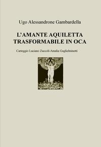 L'AMANTE AQUILETTA TRASFORMABILE IN OCA