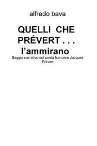 QUELLI  CHE  PRÉVERT . . .  l'ammirano