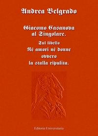 """GIACOMO CASANOVA AL SINGOLARE. Sul libello """"Né amori né donne ovvero la stalla ripulita""""."""