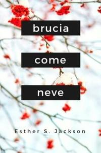 Brucia come neve